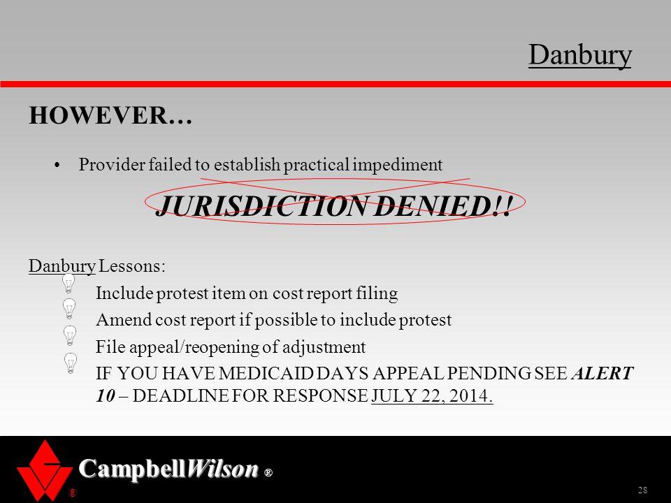 ® CampbellWilson ® Danbury 28 HOWEVER… Provider failed to establish practical impediment JURISDICTION DENIED!! Danbury Lessons: Include protest item o