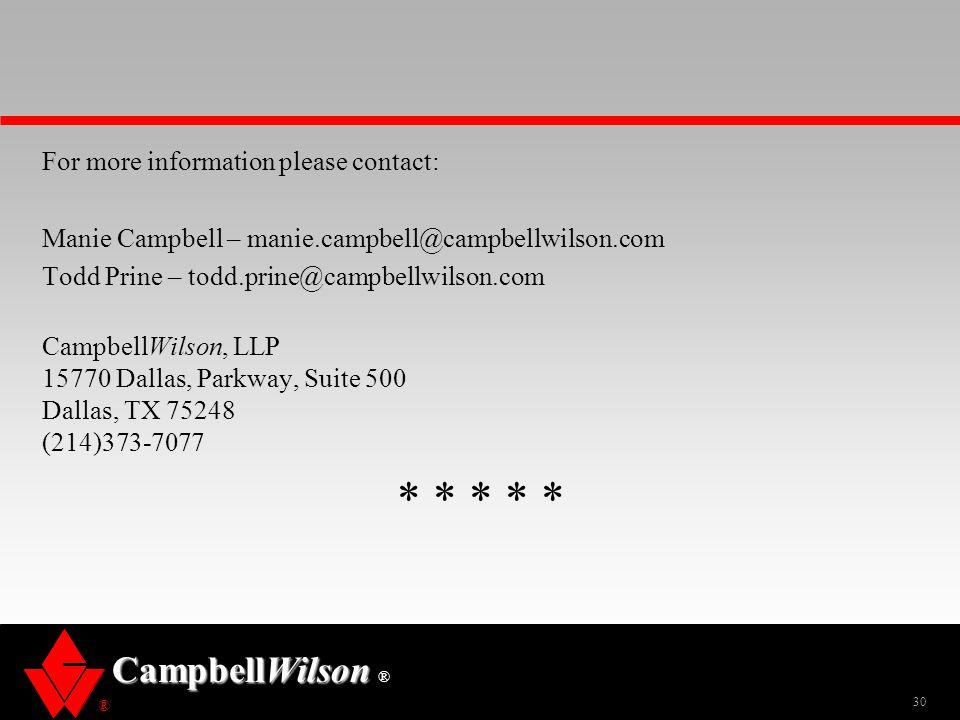 ® CampbellWilson ® For more information please contact: Manie Campbell – manie.campbell@campbellwilson.com Todd Prine – todd.prine@campbellwilson.com CampbellWilson, LLP 15770 Dallas, Parkway, Suite 500 Dallas, TX 75248 (214)373-7077 * * * * * 30