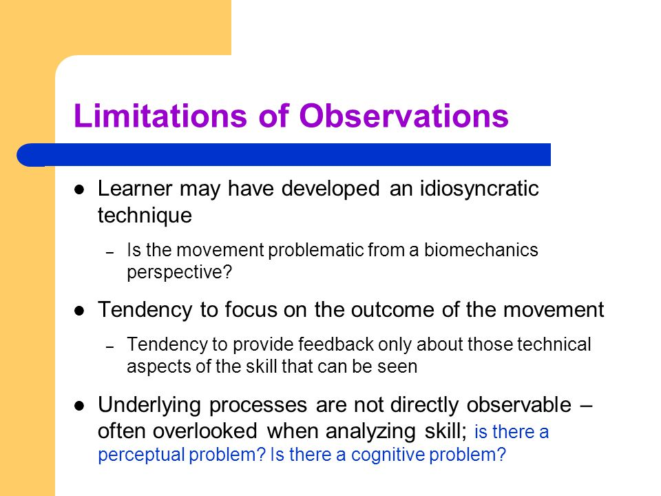 Limitations of Observations Learner may have developed an idiosyncratic technique – Is the movement problematic from a biomechanics perspective? Tende