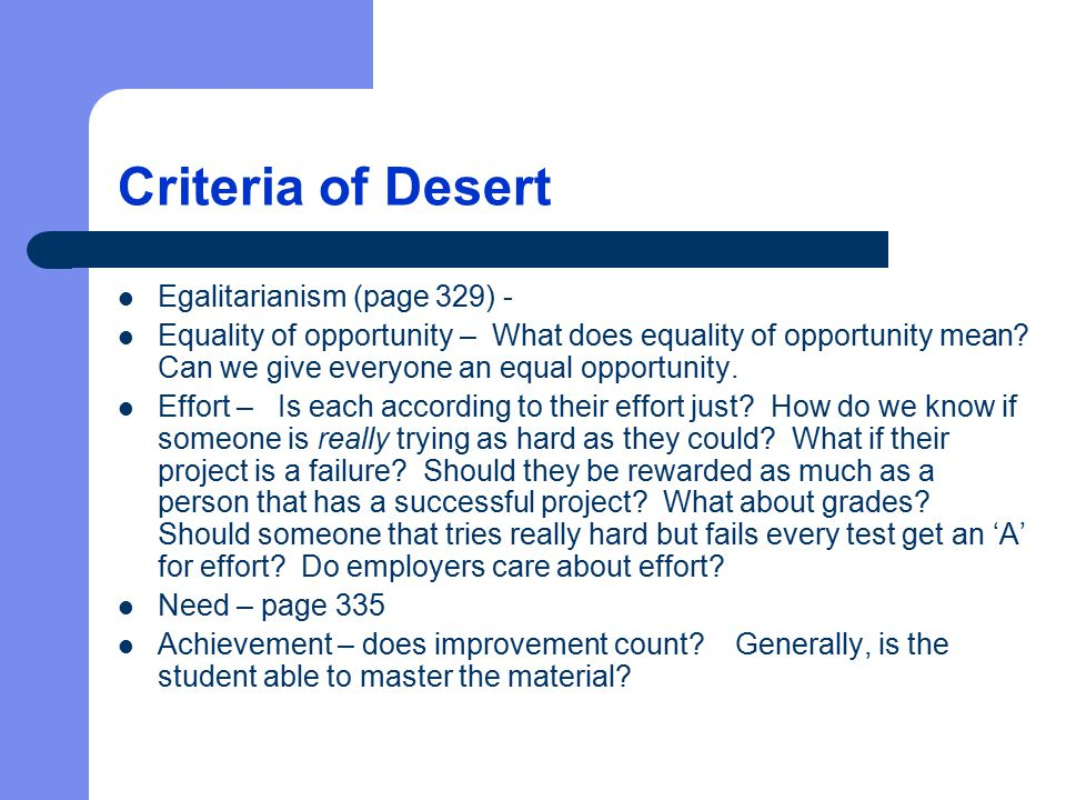 Criteria of Desert Egalitarianism (page 329) - Equality of opportunity – What does equality of opportunity mean? Can we give everyone an equal opportu