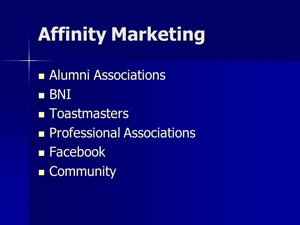 Affinity Marketing Alumni Associations Alumni Associations BNI BNI Toastmasters Toastmasters Professional Associations Professional Associations Facebook Facebook Community Community