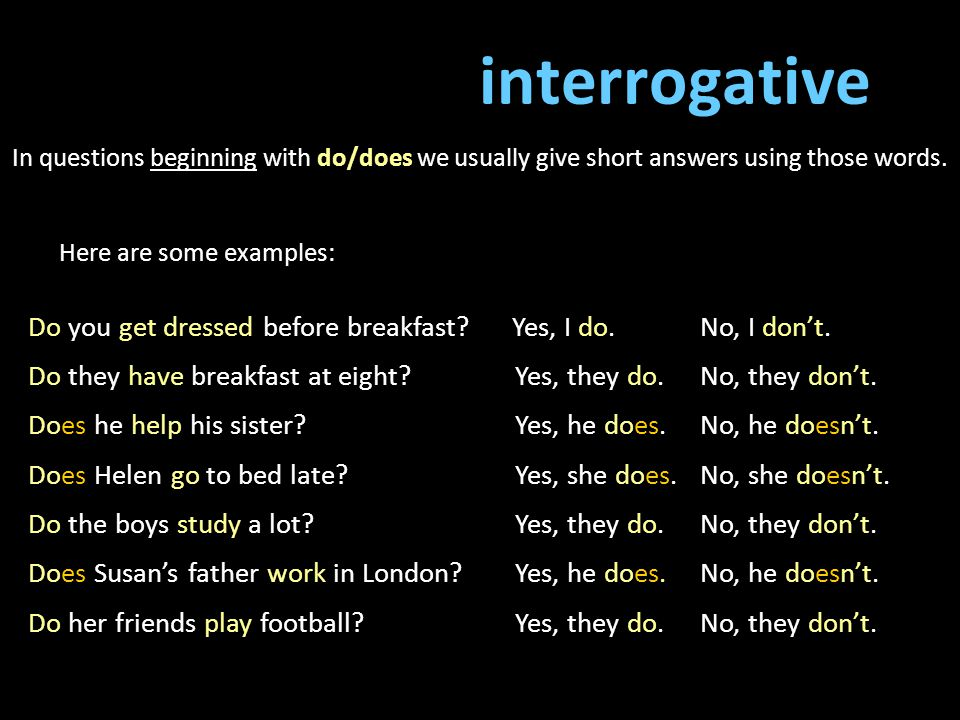 interrogative In questions beginning with do/does we usually give short answers using those words. Here are some examples: Do you get dressed before b