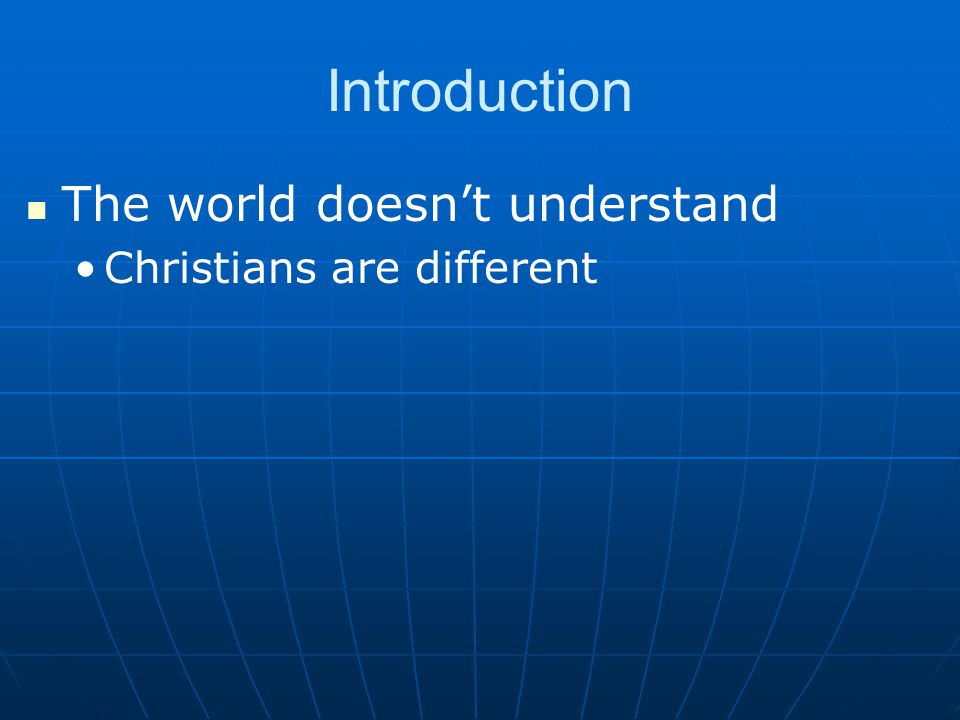 Introduction The world doesn't understand Christians are different