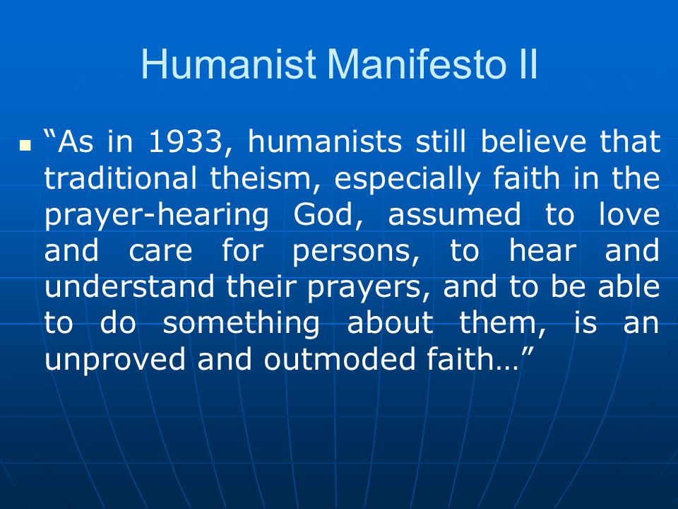 Humanism Manifesto II …Salvationism, based on mere affirmation, still appears as harmful, diverting people with false hopes of heaven hereafter.