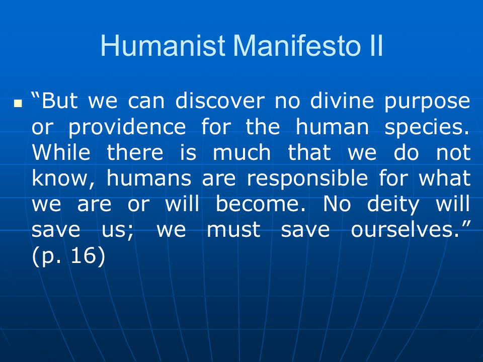 Humanist Manifesto II But we can discover no divine purpose or providence for the human species.