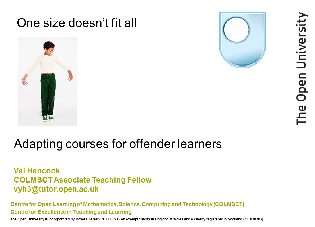 One size doesn't fit all Centre for Open Learning of Mathematics, Science, Computing and Technology (COLMSCT) Centre for Excellence in Teaching and Le