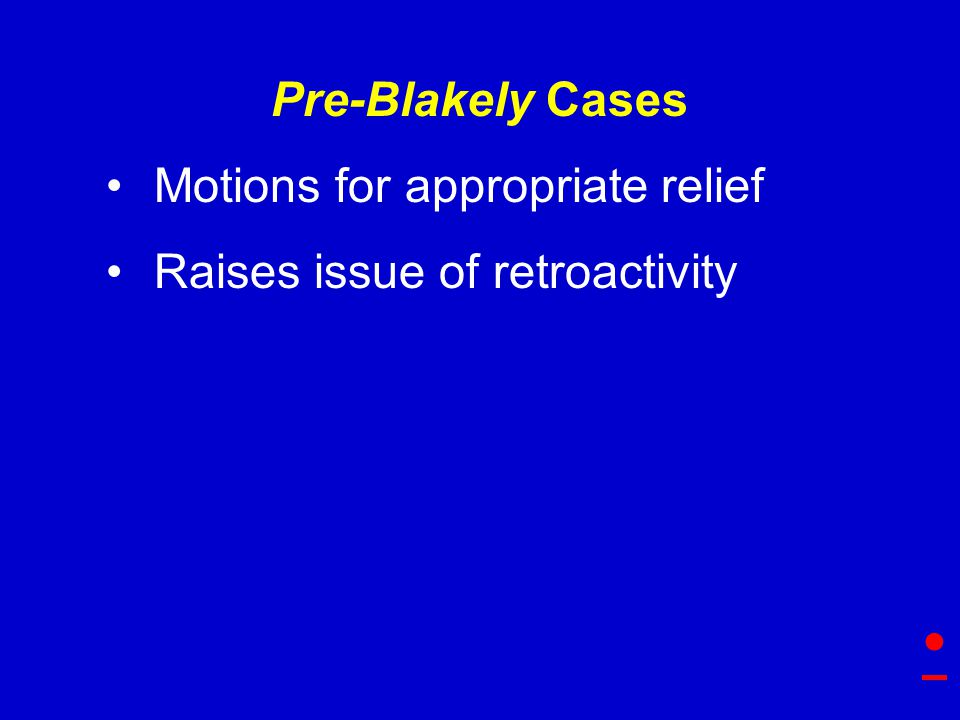 Pre-Blakely Cases Motions for appropriate relief Raises issue of retroactivity