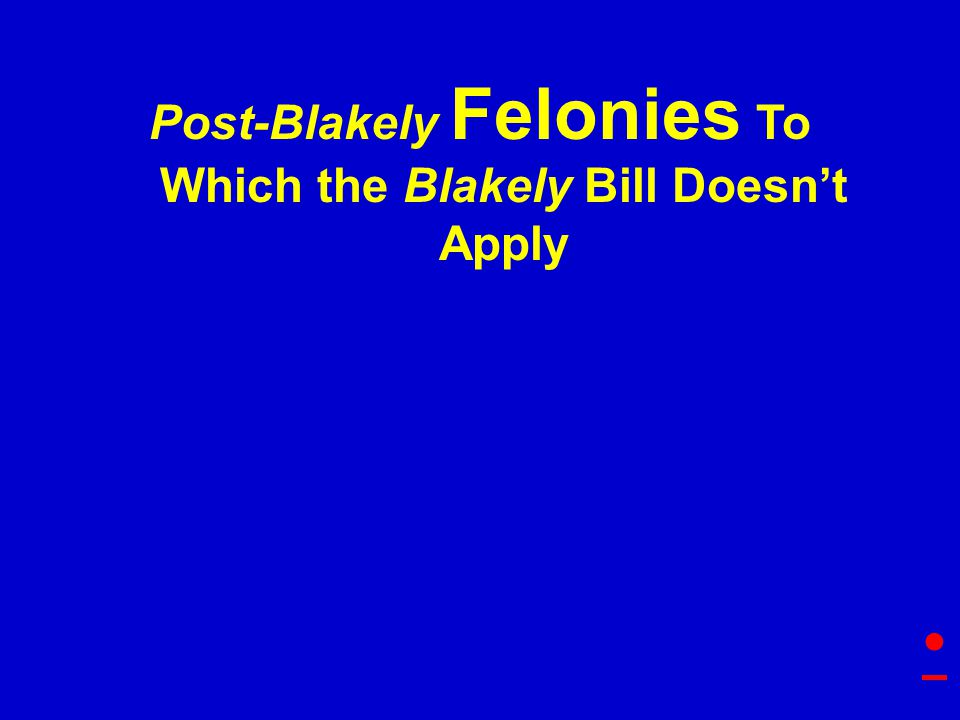 Post-Blakely Felonies To Which the Blakely Bill Doesn't Apply
