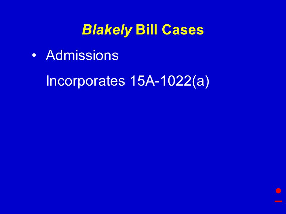 Blakely Bill Cases Admissions Incorporates 15A-1022(a)