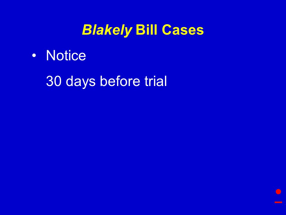 Blakely Bill Cases Notice 30 days before trial