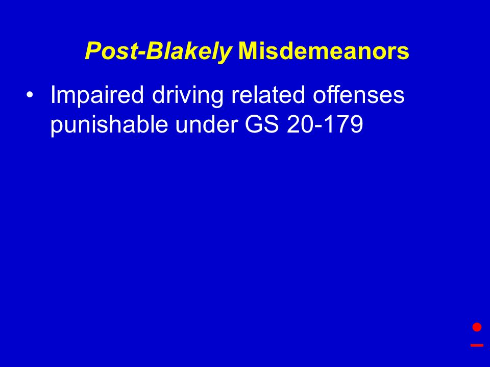 Post-Blakely Misdemeanors Impaired driving related offenses punishable under GS 20-179