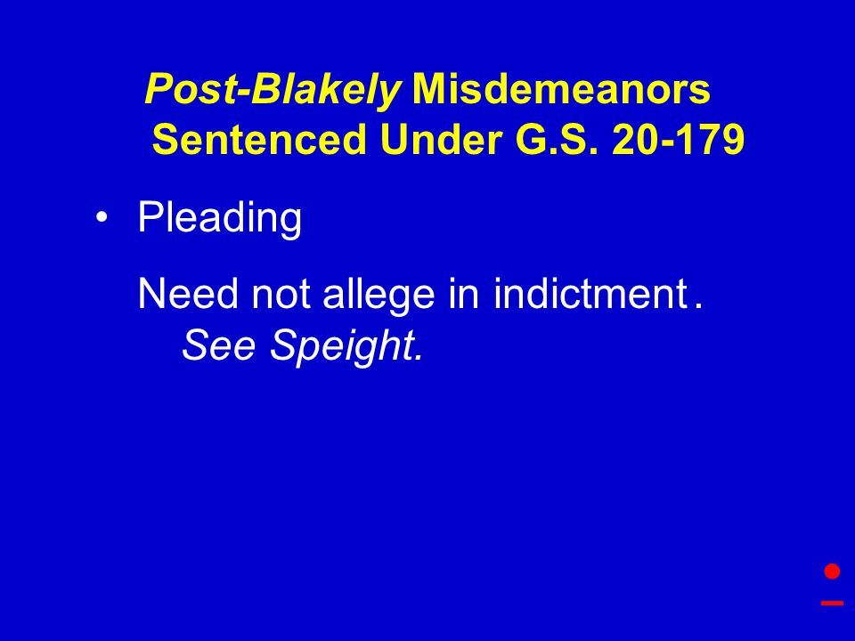 Post-Blakely Misdemeanors Sentenced Under G.S. 20-179 Pleading Need not allege in indictment.