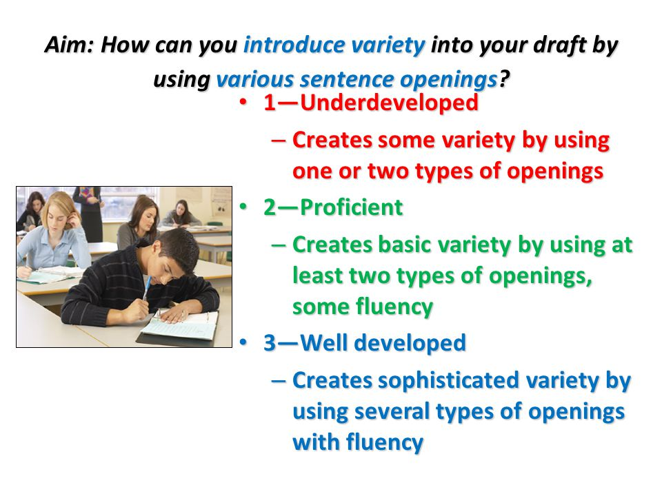 Aim: How can you introduce variety into your draft by using various sentence openings? 1—Underdeveloped 1—Underdeveloped – Creates some variety by usi