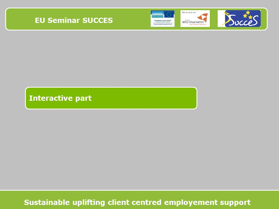 EU Seminar SUCCES Interactive part Sustainable uplifting client centred employement support