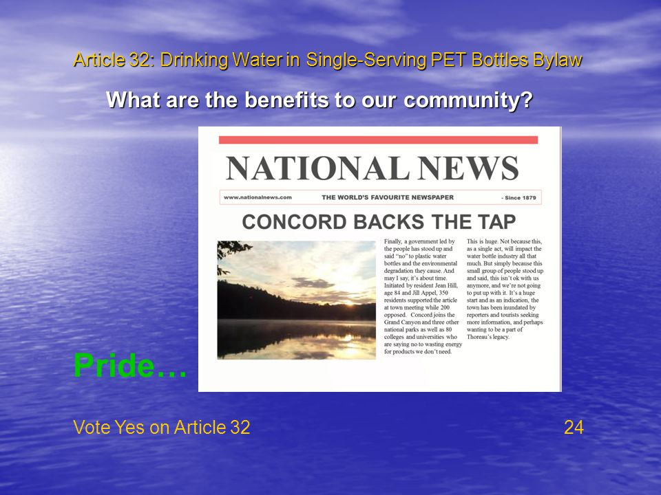 Article 32: Drinking Water in Single-Serving PET Bottles Bylaw Vote Yes on Article 32 24 What are the benefits to our community? Pride…