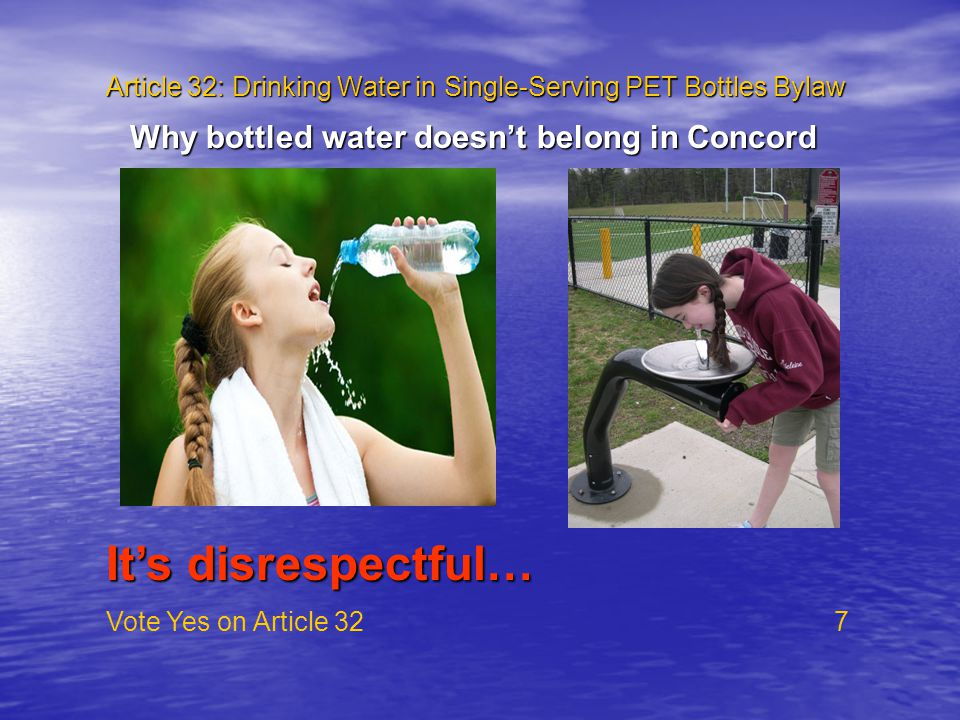 Article 32: Drinking Water in Single-Serving PET Bottles Bylaw Vote Yes on Article 32 7 Why bottled water doesn't belong in Concord It's disrespectful…