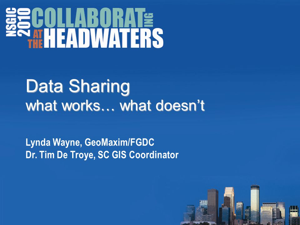 Data Sharing what works… what doesn't Data Sharing what works… what doesn't Lynda Wayne, GeoMaxim/FGDC Dr.