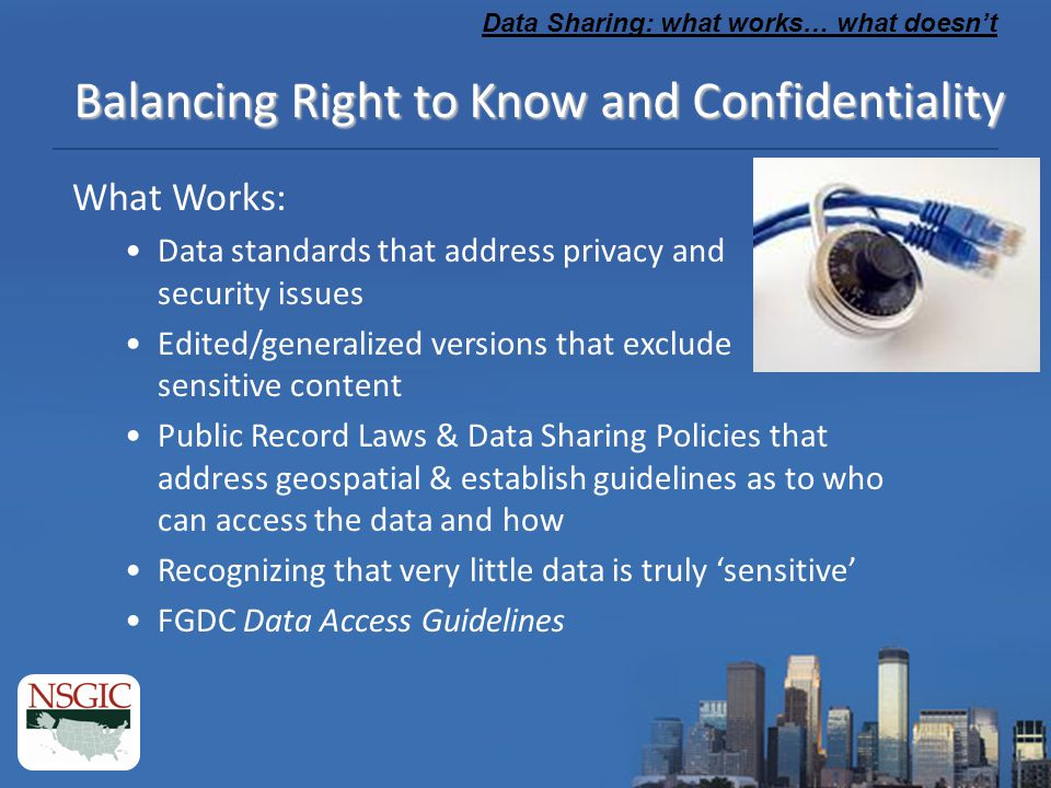 Data Sharing: what works… what doesn't South Carolina - Challenges Must abide by local permissions granted – no sharing with Feds at this point due to fear of data getting pushed to public domain Must abide by local permissions granted – no sharing with Feds at this point due to fear of data getting pushed to public domain Long timeline to effect a philosophy shift Long timeline to effect a philosophy shift Cannot force anyone to participate (a few hold outs) – incomplete data coverage for state Cannot force anyone to participate (a few hold outs) – incomplete data coverage for state Maintaining relationships is labor intensive, but pays off Maintaining relationships is labor intensive, but pays off