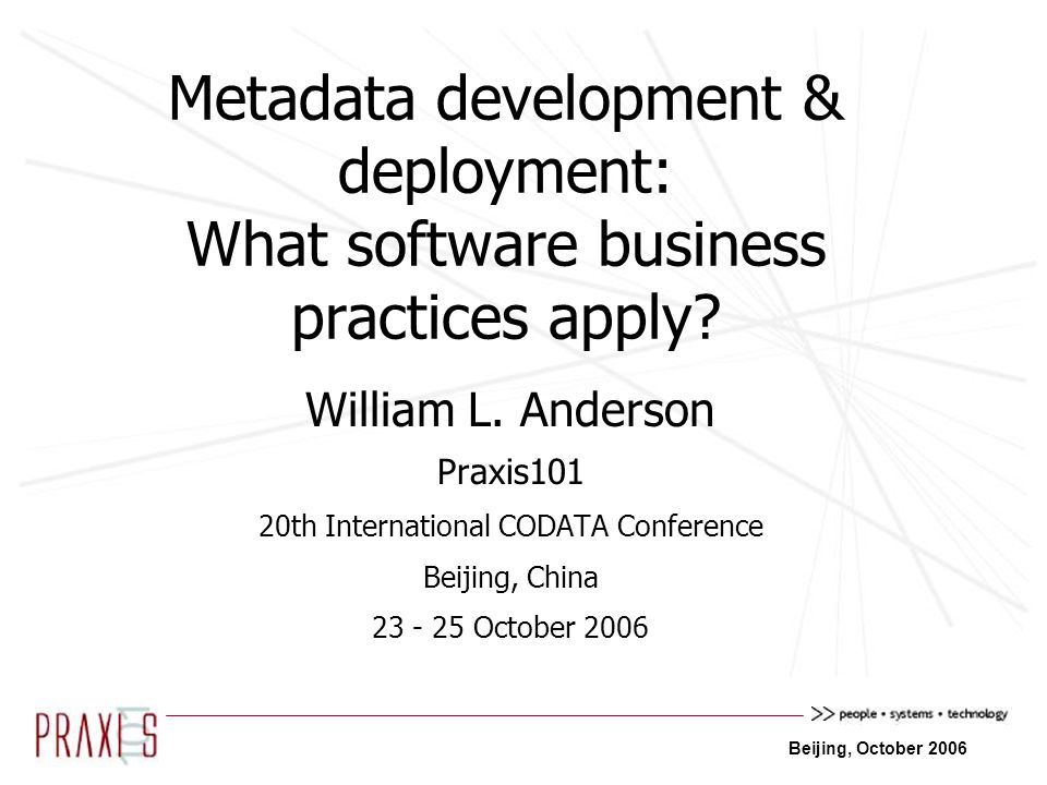 Beijing, October 2006 Metadata development & deployment challenges Software product development challenges –How businesses are responding What software product development practices could help with metadata deployment.