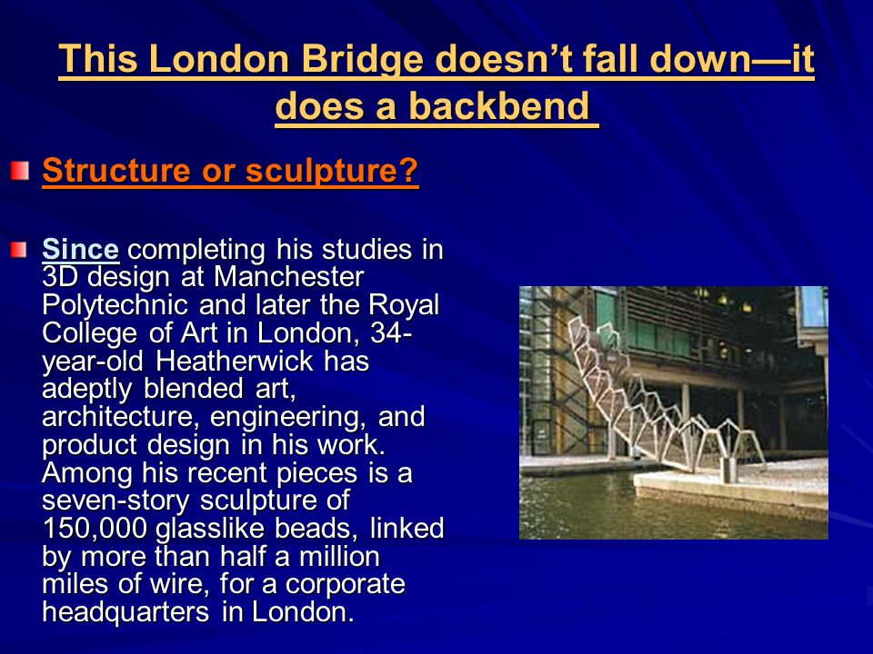 This London Bridge doesn't fall down—it does a backbend This London Bridge doesn't fall down—it does a backbend Structure or sculpture.