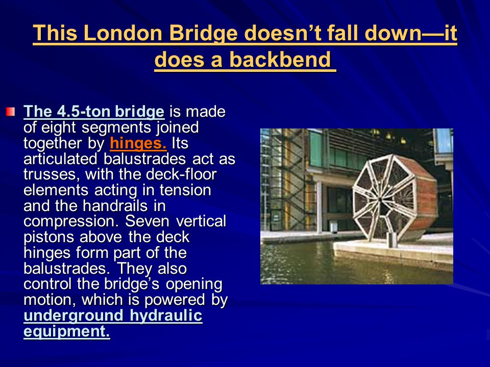 This London Bridge doesn't fall down—it does a backbend This London Bridge doesn't fall down—it does a backbend The 4.5-ton bridge is made of eight segments joined together by hinges.