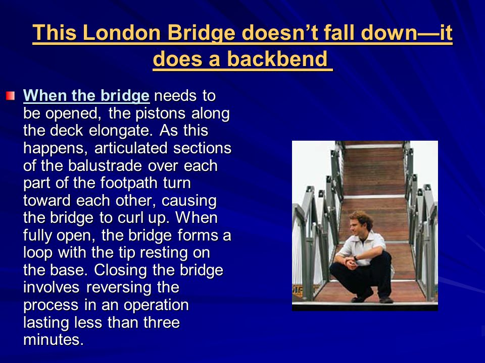 This London Bridge doesn't fall down—it does a backbend This London Bridge doesn't fall down—it does a backbend When the bridge needs to be opened, the pistons along the deck elongate.