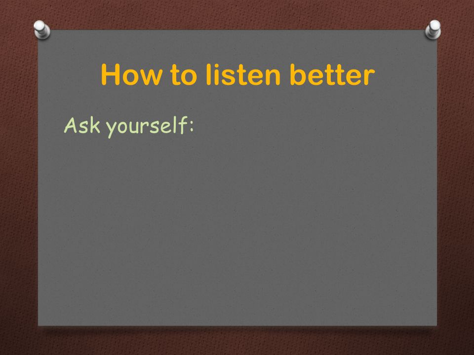 Ask yourself: How to listen better