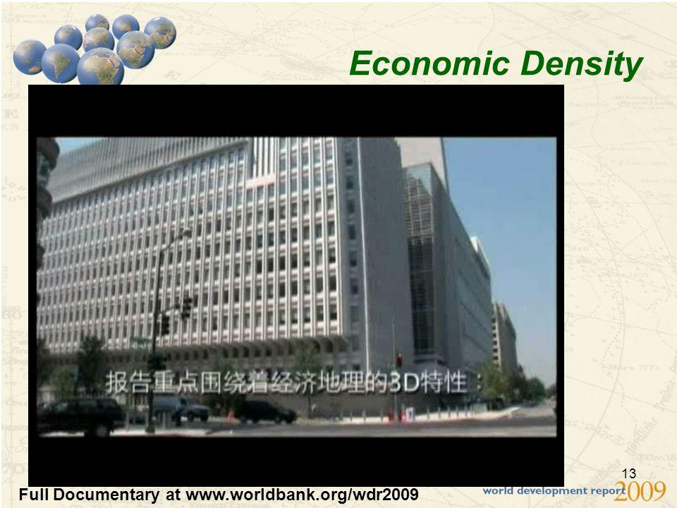 13 Economic Density Clip: Economic Density Full Documentary at www.worldbank.org/wdr2009