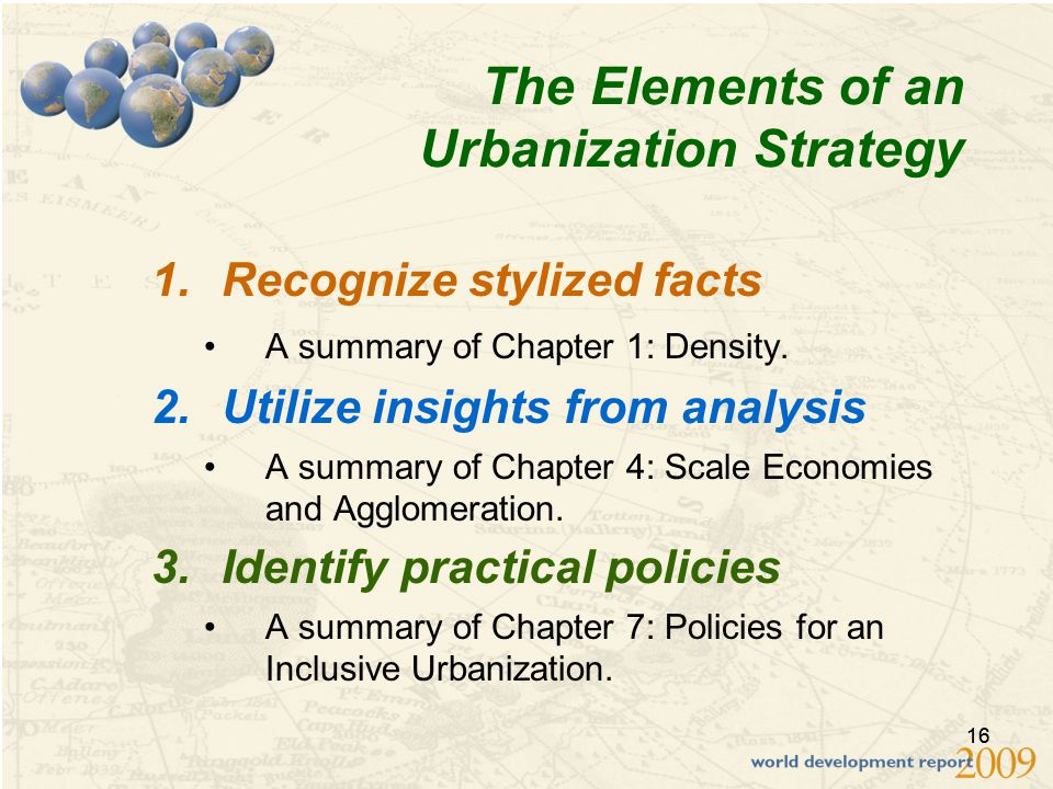 16 The Elements of an Urbanization Strategy 1.Recognize stylized facts A summary of Chapter 1: Density.