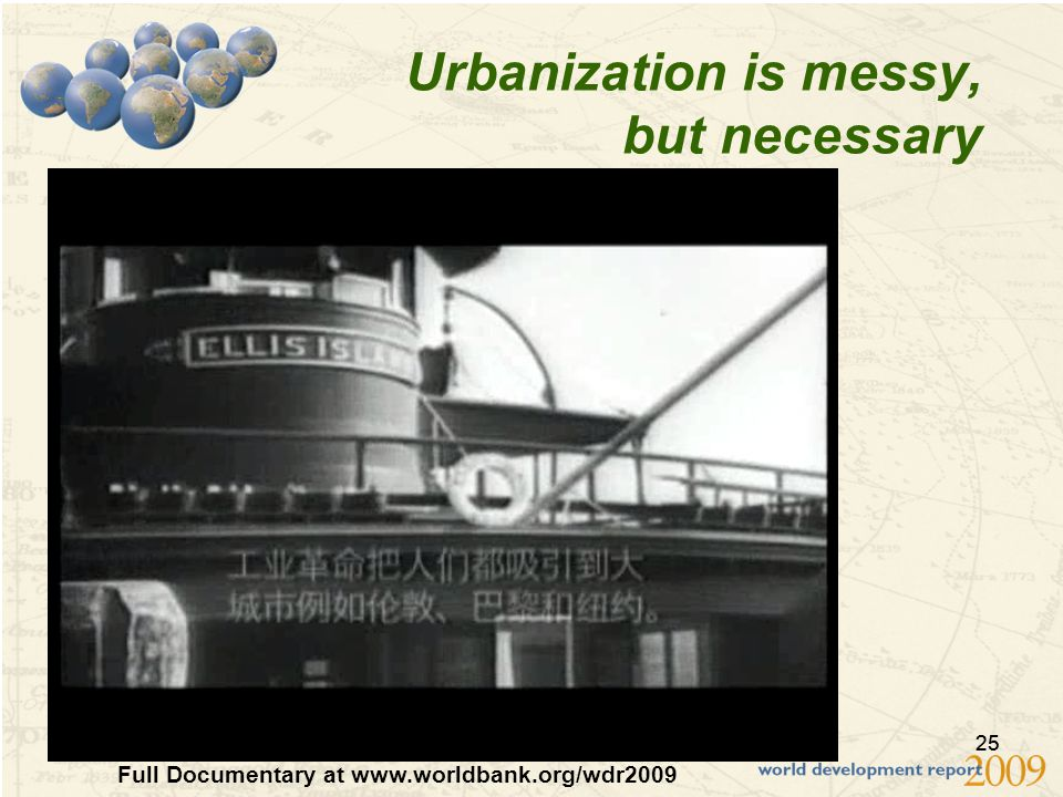 25 Urbanization is messy, but necessary Clip: The Industrial Revolution and Cities Full Documentary at www.worldbank.org/wdr2009