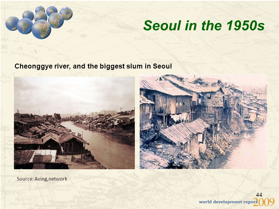 44 Source: Aving,network Seoul in the 1950s Cheonggye river, and the biggest slum in Seoul