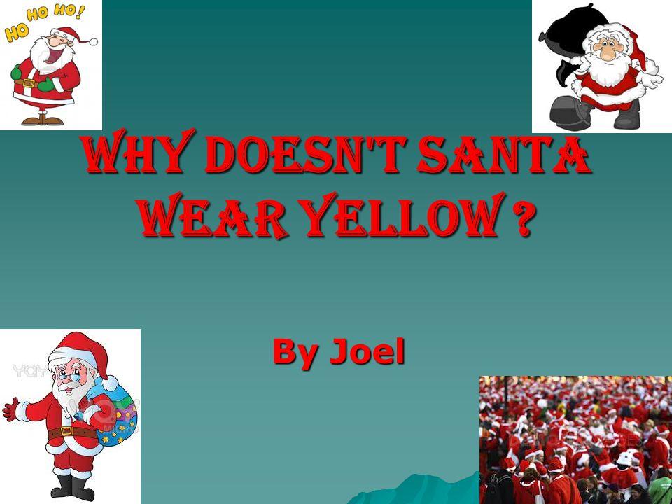 Why doesn't Santa wear yellow ? By Joel