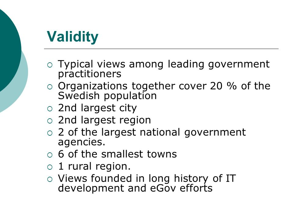 Validity  Typical views among leading government practitioners  Organizations together cover 20 % of the Swedish population  2nd largest city  2nd largest region  2 of the largest national government agencies.