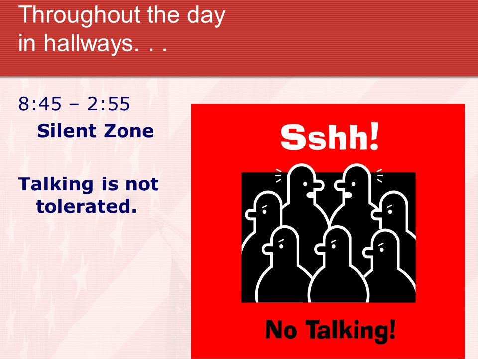 Throughout the day in hallways... 8:45 – 2:55 Silent Zone Talking is not tolerated.