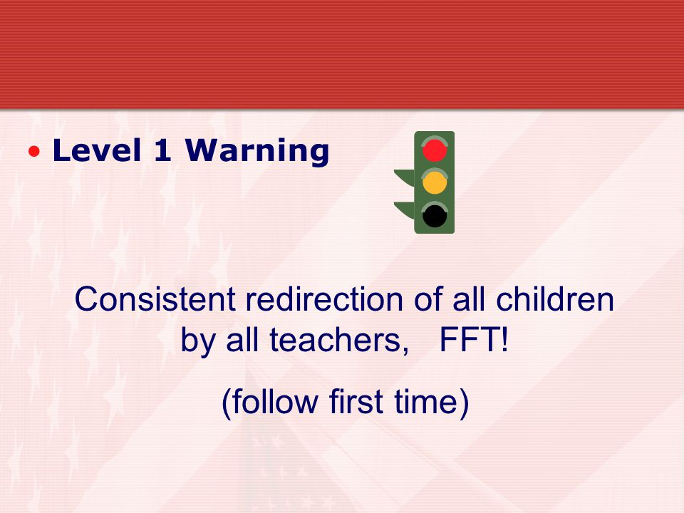 Level 1 Warning Consistent redirection of all children by all teachers, FFT! (follow first time)