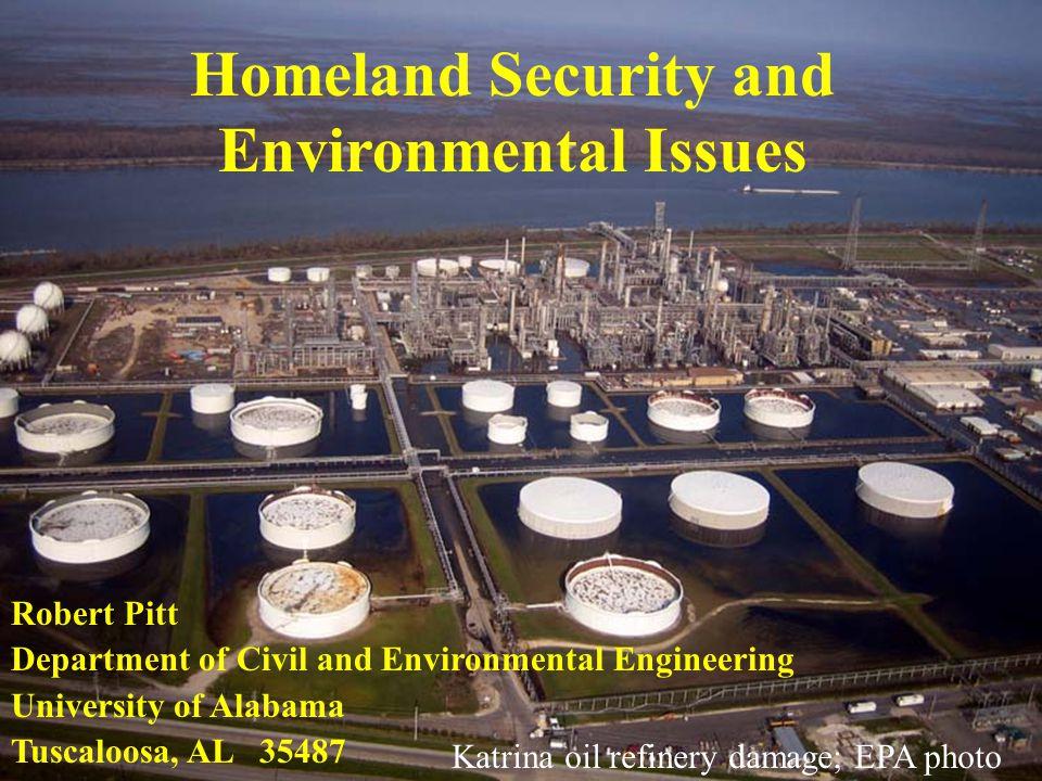 Homeland Security and Environmental Issues Robert Pitt Department of Civil and Environmental Engineering University of Alabama Tuscaloosa, AL 35487 Katrina oil refinery damage; EPA photo