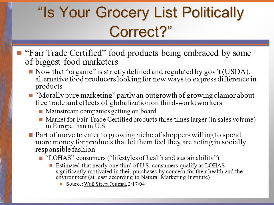 """Is Your Grocery List Politically Correct?"" ""Fair Trade Certified"" food products being embraced by some of biggest food marketers Now that ""organic"" i"