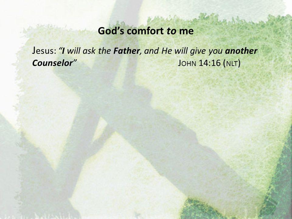 God's comfort to me God's comfort through me As God's children, we need both.