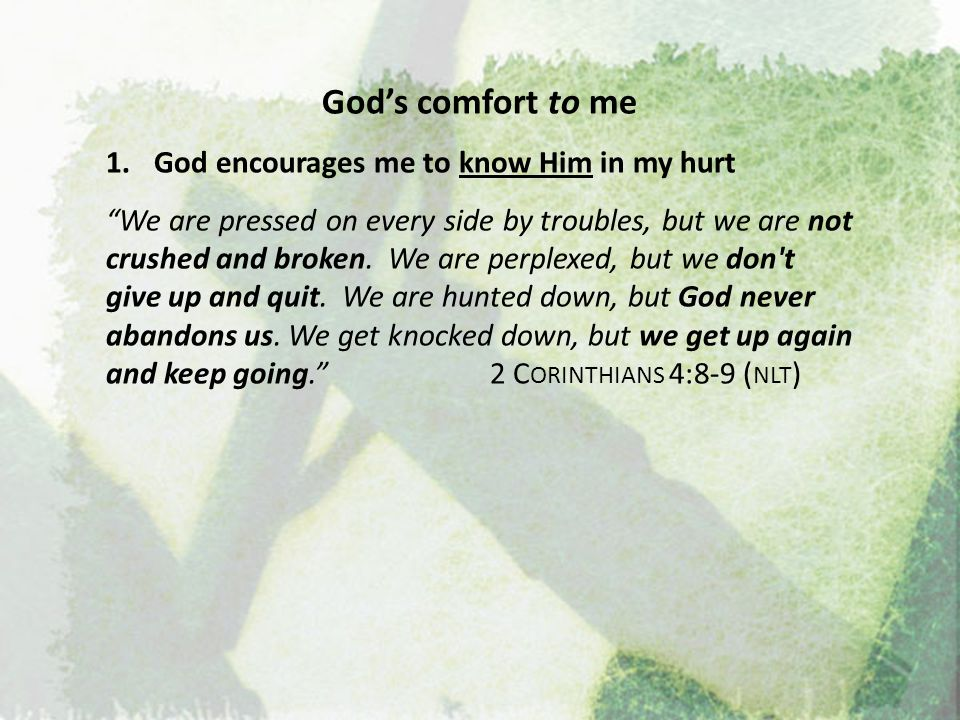 God's comfort to me 1.God encourages me to know Him in my hurt You have collected all my tears in Your bottle.