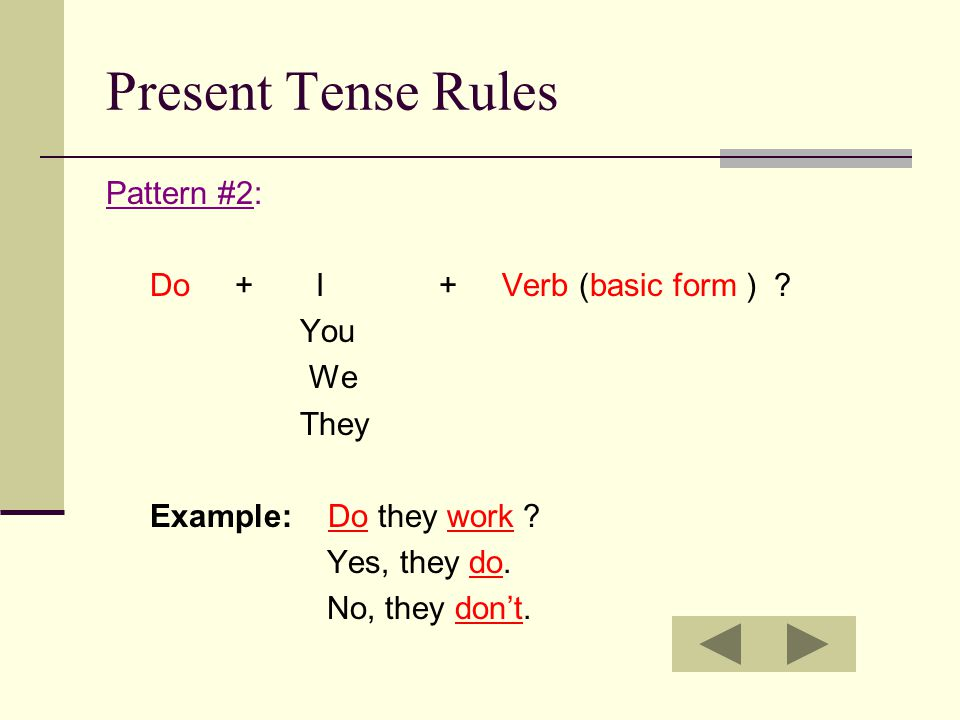 Present Tense Rules Pattern #2: Do + I + Verb (basic form ) .