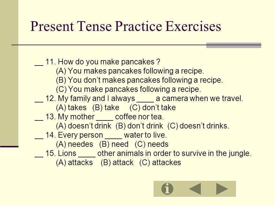Present Tense Practice Exercises __ 11. How do you make pancakes .