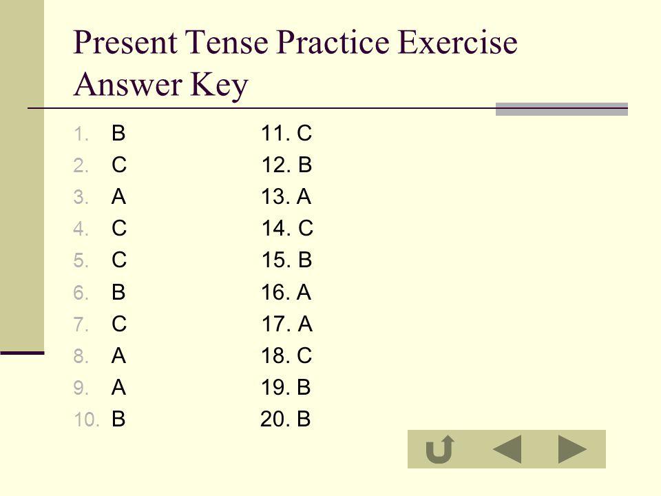 Present Tense Practice Exercise Answer Key 1. B 11.