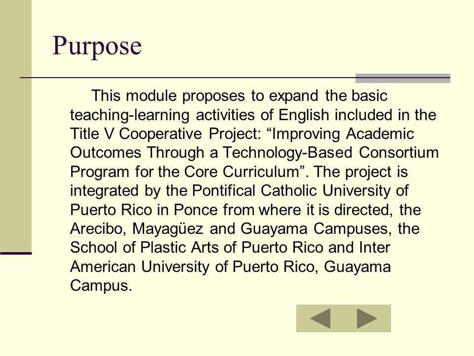 Purpose This module proposes to expand the basic teaching-learning activities of English included in the Title V Cooperative Project: Improving Academic Outcomes Through a Technology-Based Consortium Program for the Core Curriculum .