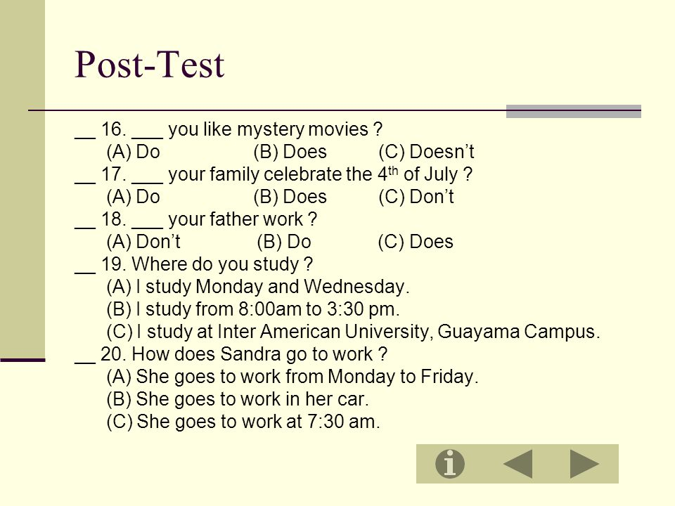 Post-Test __ 16. ___ you like mystery movies . (A) Do (B) Does (C) Doesn't __ 17.