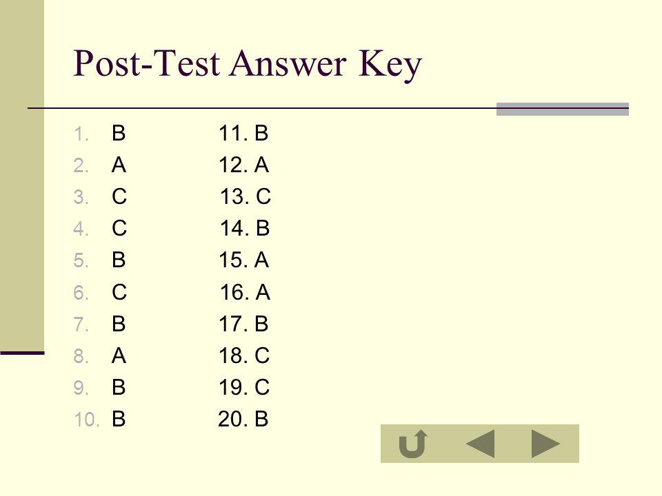 Post-Test Answer Key 1. B 11. B 2. A 12. A 3. C 13.