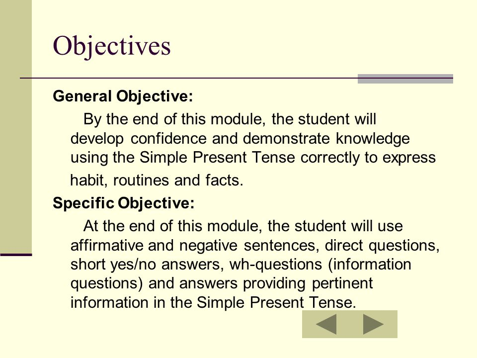 Objectives General Objective: By the end of this module, the student will develop confidence and demonstrate knowledge using the Simple Present Tense
