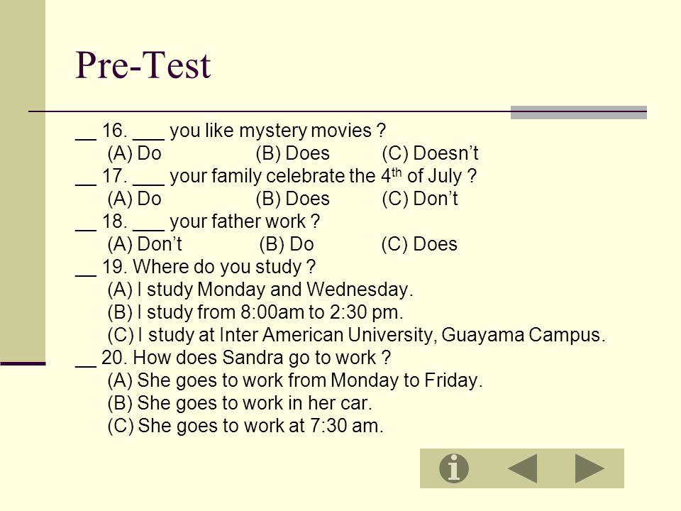 Pre-Test __ 16. ___ you like mystery movies . (A) Do (B) Does (C) Doesn't __ 17.