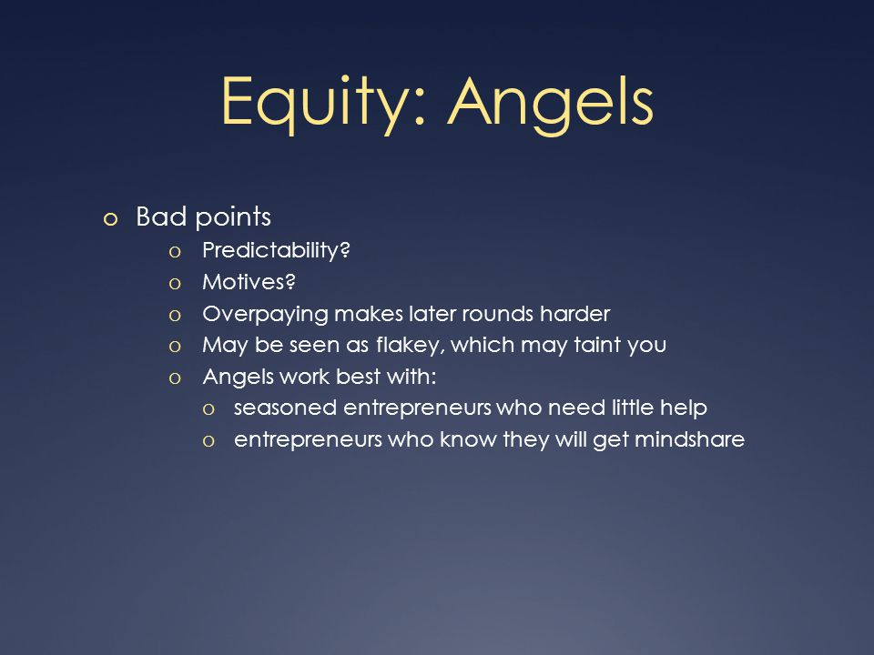 Equity: Angels o Bad points o Predictability. o Motives.