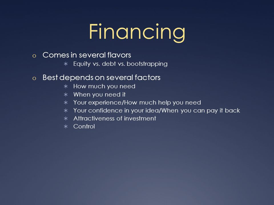 Financing o Comes in several flavors  Equity vs. debt vs.