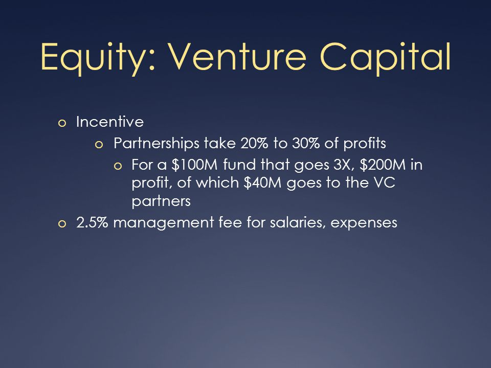 Equity: Venture Capital o So why doesn't everybody do it.